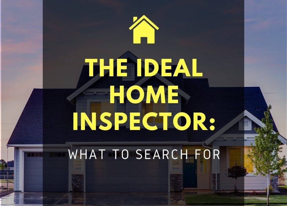 The Ideal Home Inspector: What to Search For?