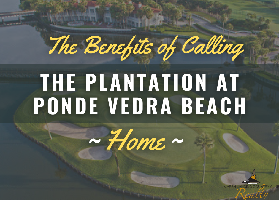 The Benefits of Calling The Plantation at Ponte Vedra Beach Home